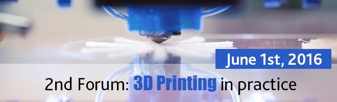 2nd Forum: 3D Printing in practice